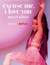 Ariana Grande: Excuse Me, I Love You (2020) อารีอานา กรานเด